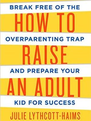 """How to Raise an Adult"" by Julie Lythcott-Haims."