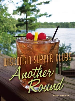 "Author Ron Faiola's second book, ""Wisconsin Supper Clubs: Another Round,"" was recently released and is the follow-up to his bestselling 2013 book, ""Wisconsin Supper Clubs: An Old-Fashioned Experience."""