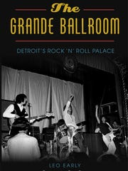 """The Grande Ballroom: Detroit's Rock 'n' Roll Palace"" by Leo Early"
