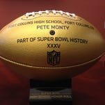 As part of Super Bowl 50 festivities, the NFL is giving a gold-painted football to the high school of every player who has been in a Super Bowl. Fort Collins High School graduate Pete Monty played in Super Bowl 35 with the New York Giants.