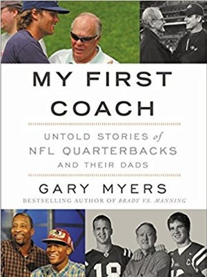 """My First Coach: Untold Stories of NFL Quarterbacks and Their Dads"" by Gary Myers"