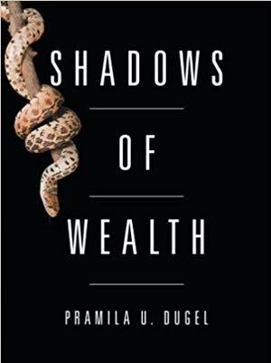 """""""Shadows of Wealth"""" by Pramila U. Dugel"""