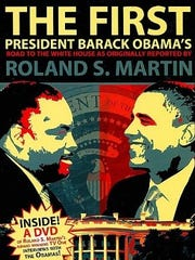 """The First President Barack Obama's road to the White House as Originally Reported"" by Roland S. Martin."