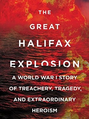 """The Great Halifax Explosion: A World War I Story of Treachery, Tragedy, and Extraordinary Heroism"" by John U. Bacon"