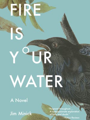 """In Jim Minick's debut novel, """"Fire Is Your Water,"""" it's summer 1953 in the mountains of central Pennsylvania. Ada and Will, both about 20, work at the Howard Johnson's service plaza on the turnpike. The relationship that develops is rocky, in part because of their spiritual differences."""