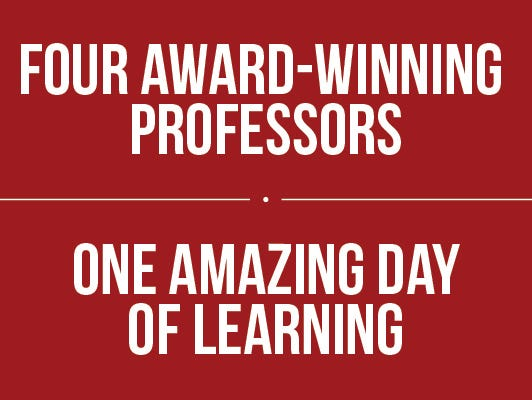 Four award-winning professors, one amazing day of learning.