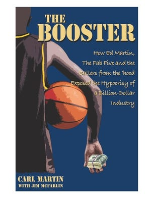 "In ""The Booster: How Ed Martin, The Fab Five and the Ballers from the 'hood Exposed the Hypocrisy of a Billion-Dollar Industry,"" author Carl Martin recounts his father's association with Michigan basketball's famed Fab Five."