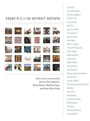 """Essay'd 2: 30 Detroit Artists,"" written, edited and compiled by Dennis Alan Nawrocki, Steve Panton, Matthew Piper, Sarah Rose Sharp (Painted Turtle/Wayne State University Press.)"