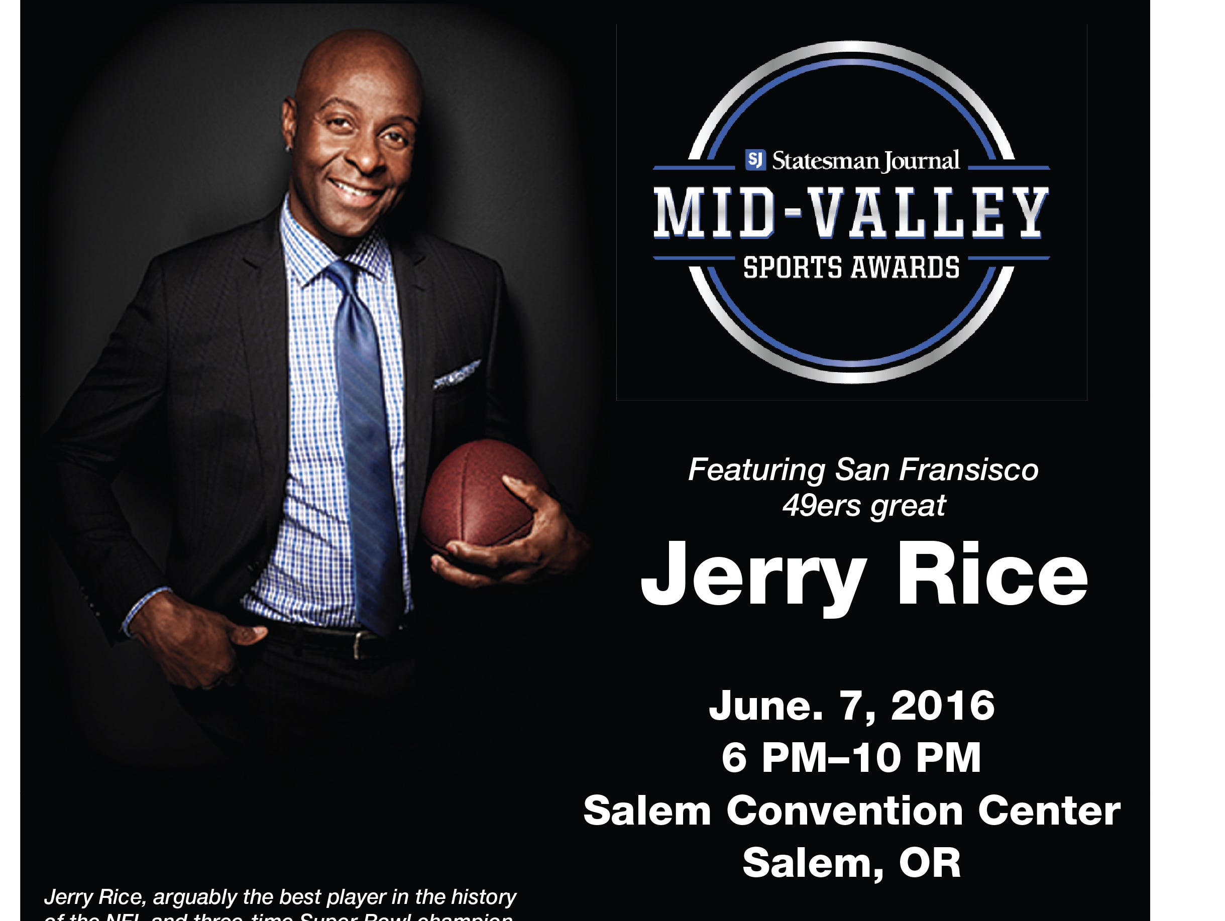 Three-time Super Bowl Champion Jerry Rice will be headlining the June 7, 2016, Mid-Valley Sports Awards at the Salem Convention Center. Please join us and spread the word!