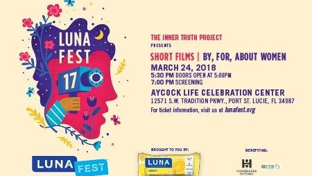 """The Inner Truth Project will present the film festival, """"LUNAFEST: Short Films By, For, & About Women"""" onMarch 24. Doors open at 5 p.m. and show times are 5:30 and 7 p.m.at Aycock Life Celebration Center, 12571 S.W. Tradition Parkway, Port St. Lucie."""