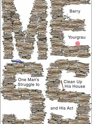 """""""Mess: One Man's Struggle to Clean Up His House and His Act"""" by Barry Yourgrau, ? 2015, W.W. Norton $25.95 US / $30.95 Canada, 276 pages."""