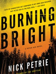 Burning Bright. By Nick Petrie. Putnam. 432 pages. $26.