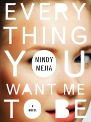 Everything You Want Me to Be: A Novel. By Mindy Mejia.