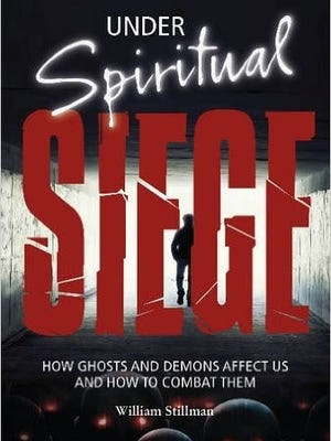 """Under Spiritual Siege: How Ghosts and Demons Affect Us and How to Combat Them"" by William Stillman"