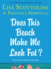 """""""Does this Beach Make Me Look Fat"""" was written by best-selling novelist Lisa Scottoline and her daughter, Francesca Serritella. It is based on columns they write for the Philadephia Enquirier."""