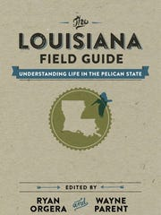 """Louisiana Field Guide"" by Ryan Orgera and Wayne Parent"