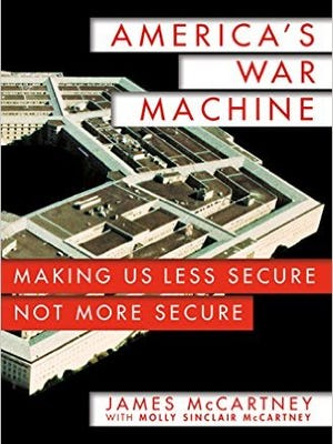 """""""America's War Machine: Making Us Less Secure, Not More Secure"""" by James McCartney"""