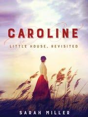 """""""Caroline: Little House, Revisited"""" by Sarah Miller."""