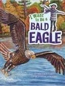 Book Cover for I Want to Be a Bald Eagle written by Thomas Kingsley Troupe and illustrated by Christina Ann Rodriguez