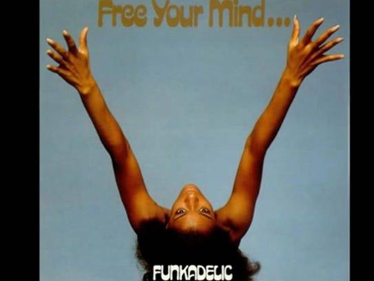 """""""Free Your Mind...,"""" Funkadelic"""