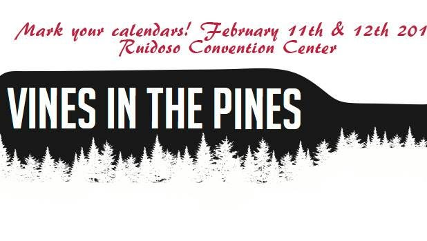 It's Ruidoso's first Vines in the Pines Wine Festival from noon to 6 p.m. February 11 and 12 at the Ruidoso Convention Center, 111 Sierra Blanca Drive.