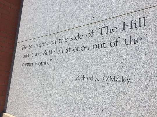 """The town grew on the side of The Hill and it was Butte all at once, out of the copper womb"" reads a Richard K. O'Malley quote engraved on the side of the Butte-Silver Bow Public Archives. Copper mining built Butte and copper built modern America, but the cost was high."