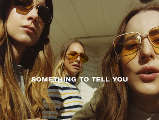 """Something to Tell You"" by Haim"