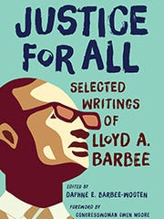 Justice for All: Selected Writings of Lloyd A. Barbee. Edited by Daphne E. Barbee-Wooten. Wisconsin Historical Society Press. 304 pages. $26.95.