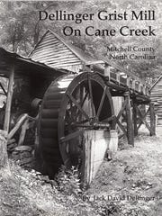 "The cover for Jack Dellinger's book ""Dellinger Grist Mill on Cane Creek."""