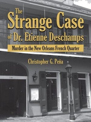 """Christopher G. Pena dissects fascinating but horrific events in """"The Strange Case of Dr. Etienne Deschamps: Murder in the New Orleans French Quarter,"""" published by Pelican Publishing. The book showcases the doctor's life in Europe and America, the sisters who were abused, and in one case died, in his care, and the court case and execution that followed."""