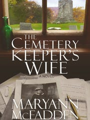 """Maryann McFadden's newest novel, """"The Cemetery Keeper's Wife,""""is being published on May 8 by Three Women Press."""