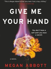 """Give Me Your Hand,"" a novel by Megan Abbott."