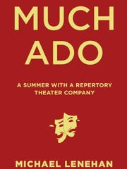 Much Ado: A Summer With a Repertory Theater Company. By Michael Lenehan. Agate Midway. 224 pages. $19.95.