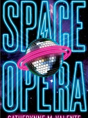 Space Opera. By Catherynne M. Valente. Saga Press.
