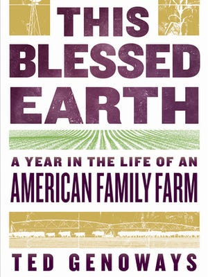 This Blessed Earth: A Year in the Life of an American Family Farm. By Ted Genoways. W.W. Norton. 288 pages. $26.95.