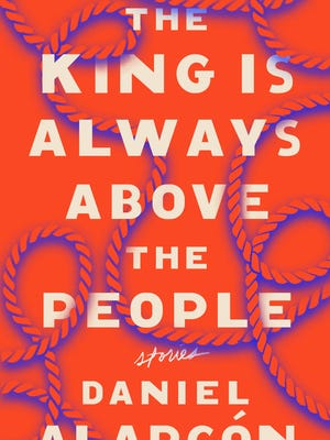 The King Is Always Above the People: Stories. By Daniel Alarcón. Riverhead. 256 pages. $27.