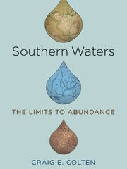 """Southern Waters: The Limits to Abundance"" by Craig E. Colten"