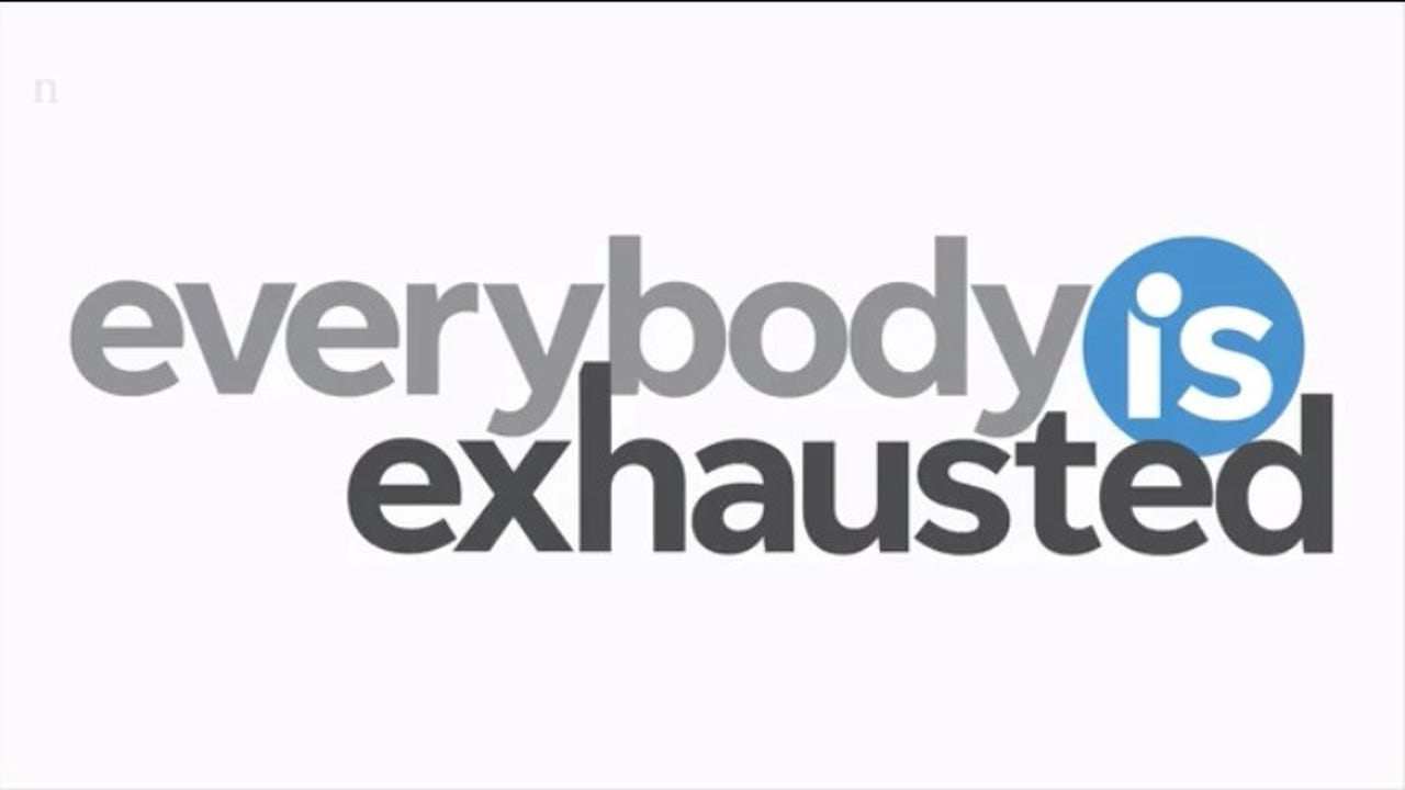 Everybody is Exhausted: Six tips to cope