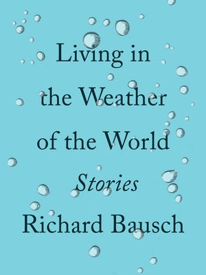 """Living in the Weather of the World"" is the latest story collection from former Memphis-based author Richard Bausch."