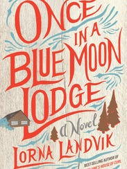 """""""Once in a Blue Moon Lodge"""" by Lorna Landvik"""