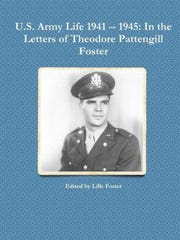 """U.S. Army Life 1941 -1945: In the Letters of Theodore"