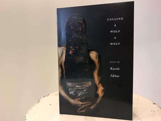 """Calling a Wolf a Wolf,"" by Kaveh Akbar."