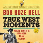 """True West Moments: Where Truth is Stranger than Fiction"" by Bob Boze Bell."