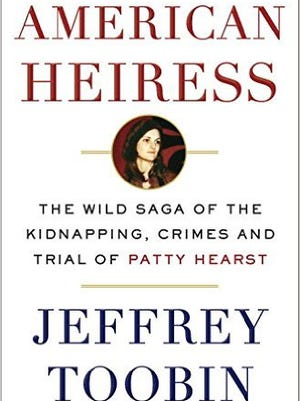 """Jeffrey Toobin's new book is """"American Heiress: The Wild Saga of the Kidnapping, Crimes and Trial of Patty Hearst"""""""