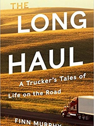 """The Long Haul: A Trucker's Tales of Life on the Road"" by Finn Murphy"