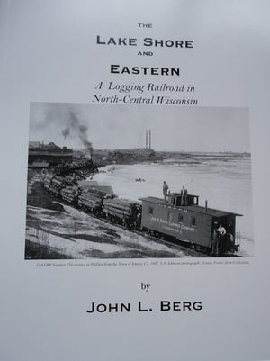 """John Berg of Wisconsin Rapids has written """"The Lake Shore and Eastern -- A logging railroad in North-Central Wisconsin."""""""