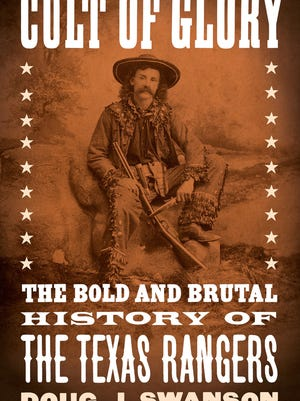 """Cult of Glory: The Bold and Brutal History of the Texas Rangers,"" by Doug J. Swanson."