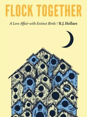 """Flock Together: A Love Affair with Extinct Birds"" by B.J. Hollars"
