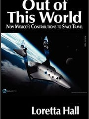 Loretta Hall's 2011 book, Out of this World: New Mexico's Contributions to Space Travel, tells the stories - human and technological - of space research in New Mexico.