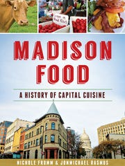 """""""Madison Food: A History of Capital Cuisine"""" by Nicole Fromm and JonMichael Rasmus"""